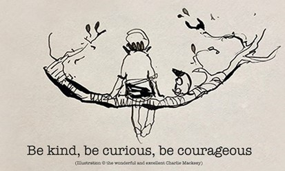 Be kind, be curious, be courageous